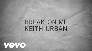 Keith Urban - Break On Me (Lyric Video)